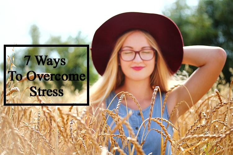 7 Best Ways To Overcome Any Stress