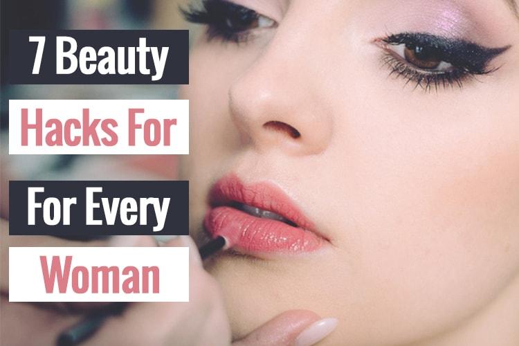 7 Beauty Hacks For Every Woman