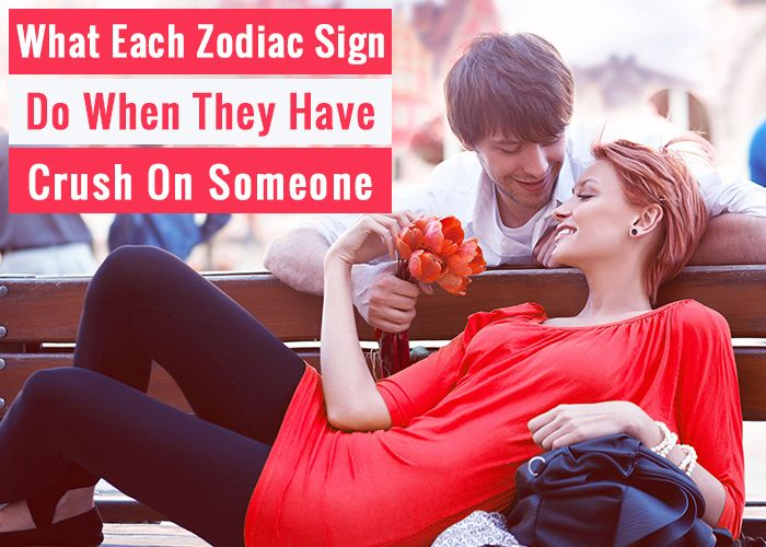 how zodiac signs act when they have a crush