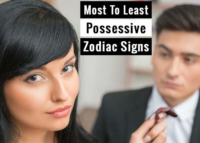 possessive zodiac signs