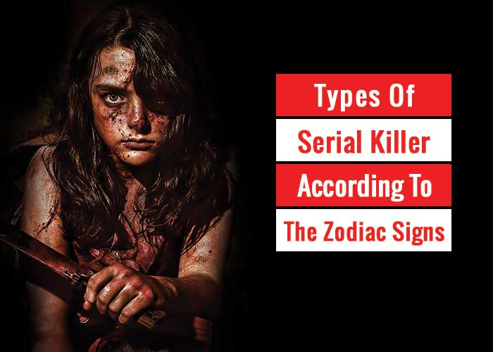 Types of serial killers according to the zodiac signs