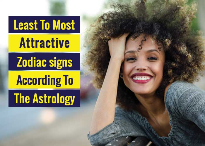 attractive zodiac signs, most attractive zodiac sign, least attractive zodiac sign