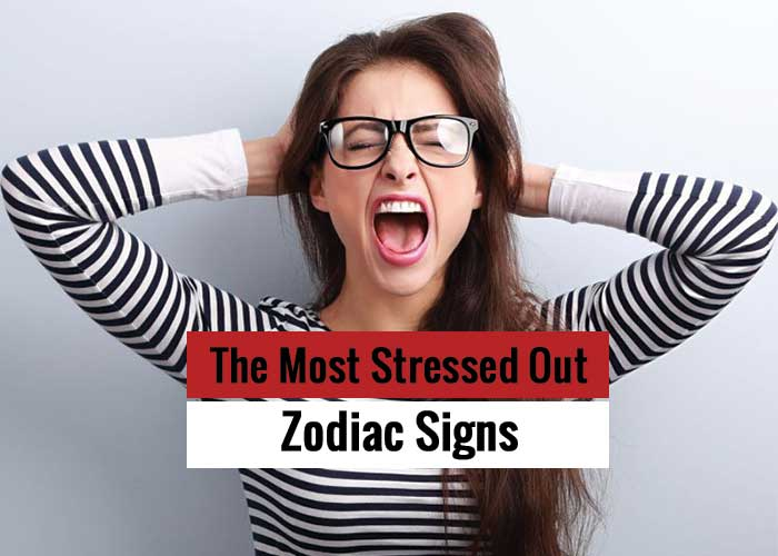 The Most Stressed Out Zodiac Signs