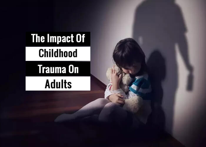 The Impact Of Childhood Trauma On Adults