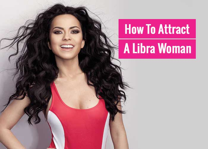 How To Attract A Libra Woman