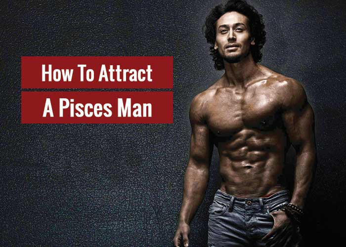 How To Attract A Pisces Man? Find it out