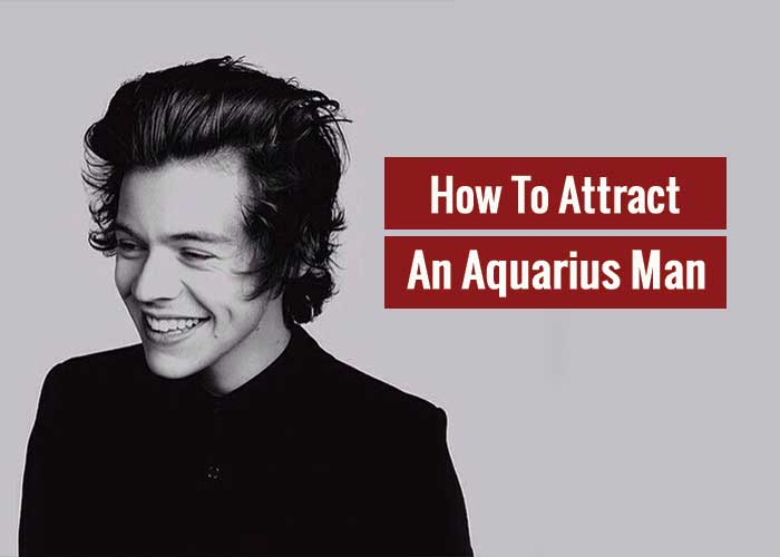 How To Attract An Aquarius Man? Find it out
