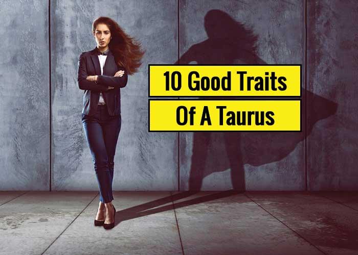 good traits of a taurus, taurus good traits