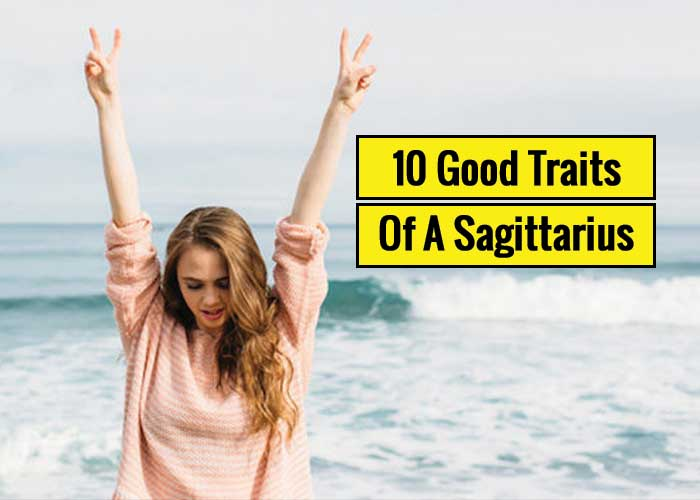 10 Sagittarius Good Traits That You Need To Know