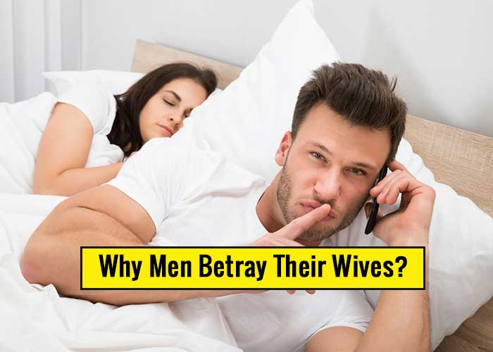 Why Men Betray Their Wives?