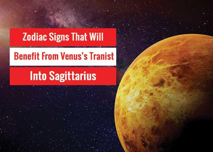 Zodiac Signs That Will Benefit From Venus Transit Into Sagittarius
