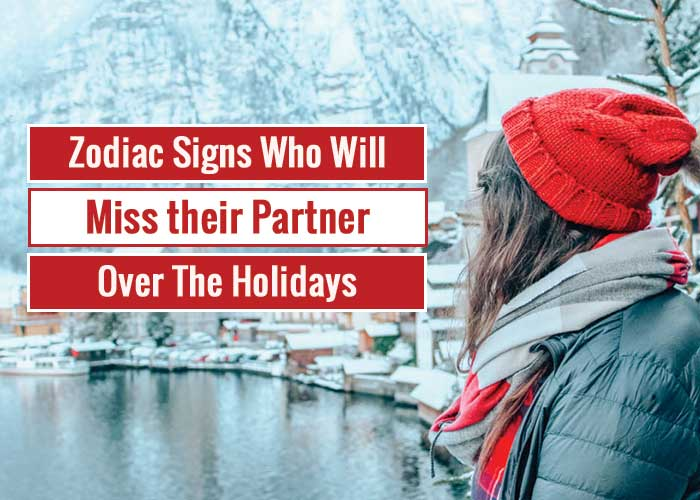 zodiac signs miss partner holiday