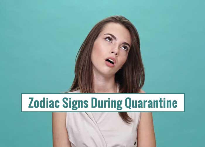 Zodiac Signs During Quarantine Due To Corona Virus Outbreak