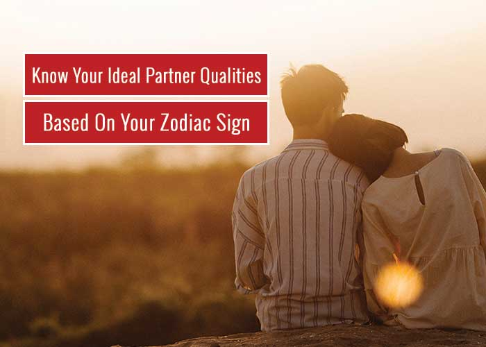 Know Your Ideal Partner Qualities Based On Your Zodiac Sign