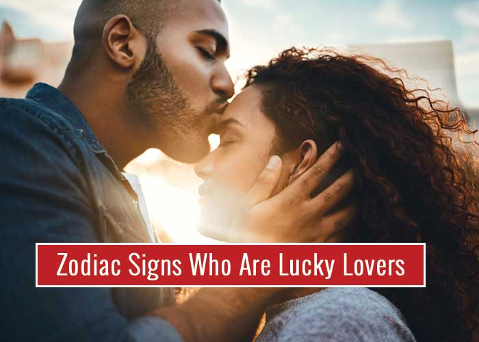 Zodiac Signs Who Are The Lucky Lovers